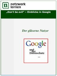Don't be evil - Einblicke in Google