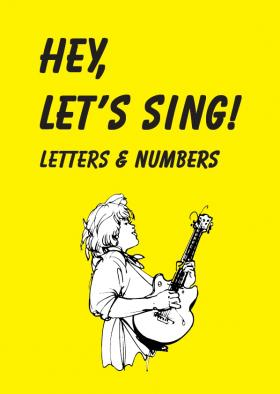 Hey, let's sing! Letters und numbers