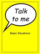 Talk to me -  Basic Situations