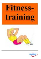 Fitnesstraining - Warm-up, Dehnen, Krafttraining, Speedtraining, Cool-down