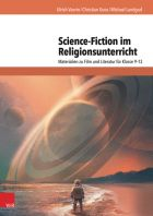 Science-Fiction im Religionsunterricht - Materialien zu Film und Literatur für Klasse 9-13