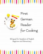 First German Reader for Cooking -  Bilingual for Speakers of English (A1/A2)