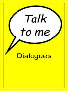 Talk to me -  Dialogues