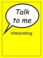 Talk to me -  Interpreting